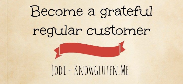 Become a grateful regular customer jodi knowgluten