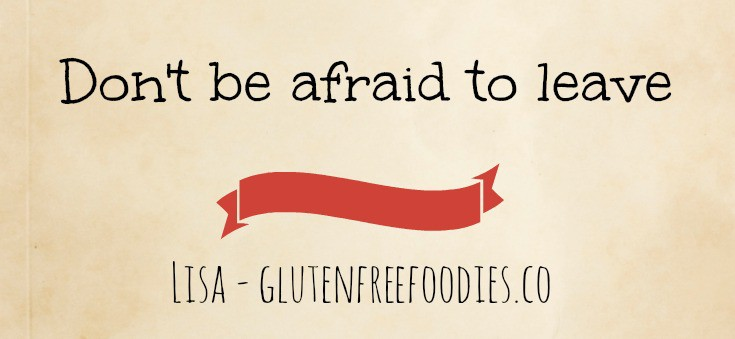 Don't be afraid to leave lisa gluten free foodies