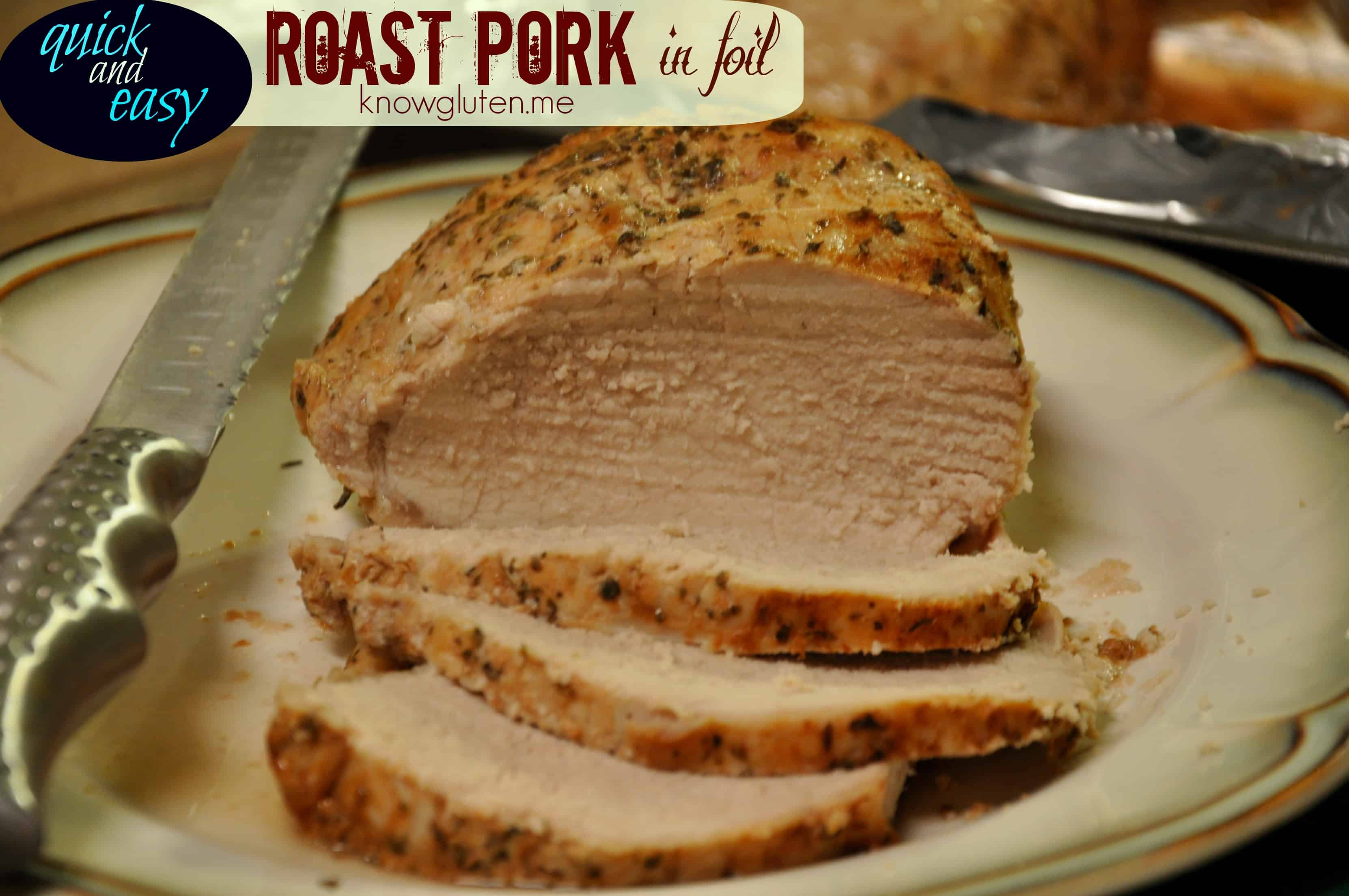Quick and Easy Gluten Free Roast Pork in Foil - Gluten Free from knowgluten.me - This is a super simple pork loin recipe. Cooking it in the foil pouch makes it amazingly tender. Love that it only takes about an hour to roast.